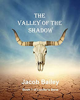 The Valley of the Shadow (Lucifer's Bane Book 1) by [Bailey, Jacob]