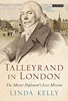Talleyrand in London: The Master Diplomat's Last Mission