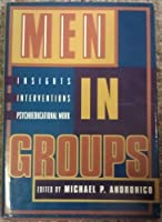 Men in Groups: Insights, Interventions, and Psychoeducational Work