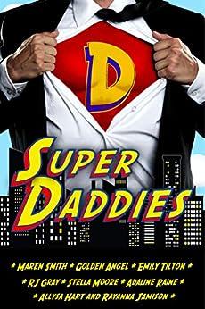 Super Daddies: A Naughty Nerdy Romantic Comedy Anthology by [Smith, Maren, Angel, Golden, Tilton, Emily, Hart, Allysa, Jamison, Rayanna, Moore, Stella, Raine, Adaline, Gray, RJ]