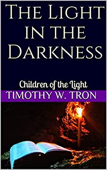 [Tron, Timothy W.]のThe Light in the Darkness: Children of the Light (English Edition)