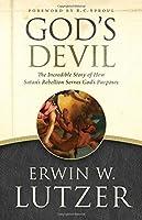 God's Devil: The Incredible Story of How Satan's Rebellion Serves God's Purposes