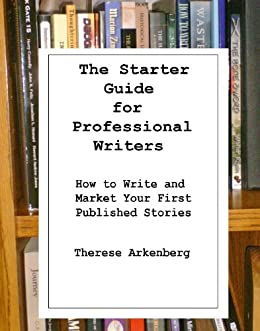 The Starter Guide for Professional Writers: How to Write and Market Your First Published Stories by [Arkenberg, Therese]