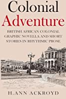 Colonial Adventure & Other Stories: Graphic Novella and Short Stories in Rhythmic Prose