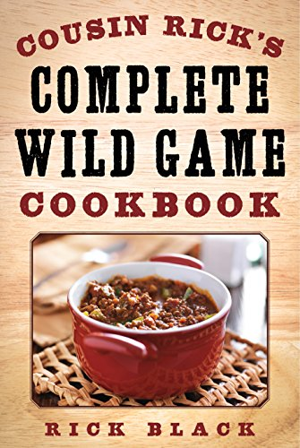 Cousin Rick's Complete Wild Game Cookbook