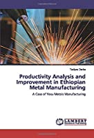 Productivity Analysis and Improvement in Ethiopian Metal Manufacturing: A Case of Yesu Metals Manufacturing