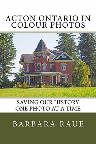 Acton Ontario in Colour Photos: Saving Our History One Photo at a Time (Cruising Ontario Book 84) (English Edition)