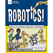 Robotics!: With 25 Science Projects for Kids (Explore Your World)