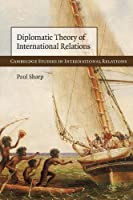 Diplomatic Theory of International Relations (Cambridge Studies in International Relations) by Paul Sharp(2009-09-28)