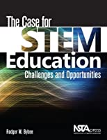 The Case for STEM Education: Challenges and Opportunities - PB337X by Rodger W. Bybee(2013-04-26)