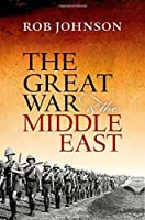 The Great War and the Middle East by Rob Johnson(2016-12-01)