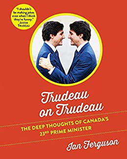 Trudeau on Trudeau: The Deep Thoughts of Canada's 23rd Prime Minister by [Ferguson, Ian]