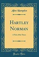 Hartley Norman: A Tale of the Times (Classic Reprint) [並行輸入品]