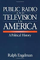 Public Radio and Television in America: A Political History by Ralph Engelman(1996-04-22)