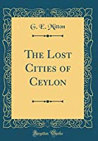 The Lost Cities of Ceylon (Classic Reprint)