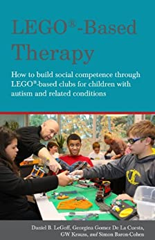 LEGO®-Based Therapy: How to build social competence through LEGO®-based Clubs for children with autism and related conditions by [De La Cuesta, Georgina Gomez]