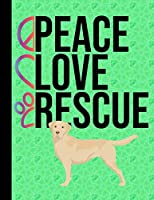 Peace Love Rescue: Sketchbook 8.5 x 11 Blank Paper 100 Pages Notebook For Drawing Art Journal Yellow Labrador Retriever Rescue Dog Green Cover
