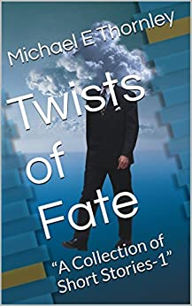 "Twists of Fate: ""A Collection of Short Stories-1"" by [Thornley, Michael E]"