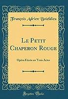 Le Petit Chaperon Rouge: Opéra Féerie En Trois Actes (Classic Reprint)