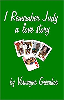 I Remember Judy - A Love Story by [Greenhoe, Verwayne]