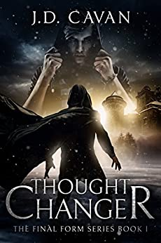 Thought Changer (The Final Form Series Book Book 1) by [Cavan, J.D.]