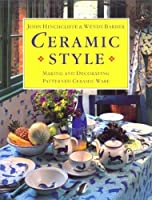 Ceramic Style: Making and Decorating Patterned Ceramic Ware