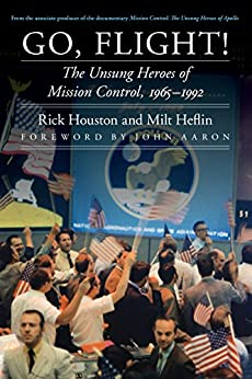 Go, Flight!: The Unsung Heroes of Mission Control, 1965–1992 (Outward Odyssey: A People's History of Spaceflight) by [Houston, Rick, Heflin, Milt]