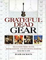 Grateful Dead Gear - The Band's Instruments, Sound Systems, and Recording Sessions, From 1965 to 1995 (Softcover) by Blair Jackson(2006-11-01)