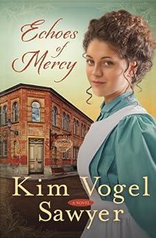 [Sawyer, Kim Vogel]のEchoes of Mercy: A Novel (English Edition)