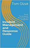 Incident Management and Response Guide: Tools, Techniques, Planning, and Templates (English Edition)