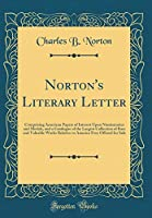 Norton's Literary Letter: Comprising American Papers of Interest Upon Numismatics and Medals, and a Catalogue of the Largest Collection of Rare and Valuable Works Relative to America Ever Offered for Sale (Classic Reprint)