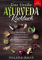 Das grosse Ayurveda Kochbuch: 230 Leckere Indische Rezepte fuer alle Doshas - Wie Sie mit Ayurvedischer Ernaehrung Ihr Gleichgewicht finden