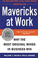 Mavericks at Work: Why the Most Original Minds in Business Win [並行輸入品]