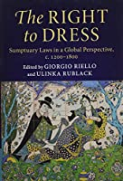 The Right to Dress: Sumptuary Laws in a Global Perspective, c.1200–1800