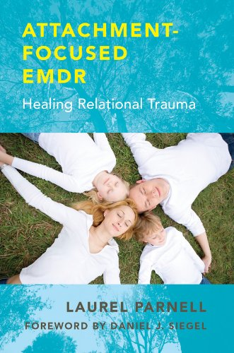 Download Attachment-Focused EMDR: Healing Relational Trauma 0393707458