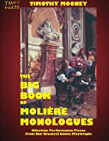 The Big Book of Moliere Monologues: Hilarious Performance Pieces from Our Greatest Comic Playwright