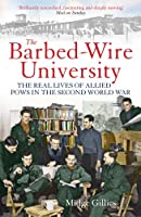 The Barbed-Wire University: The Real Lives of Allied Prisoners of War in the Second World War