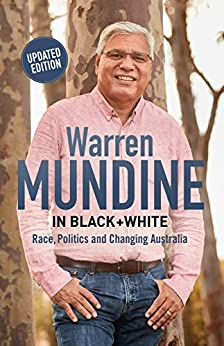 Warren Mundine in Black + White: Race, Politics and Changing Australia by [Mundine, Warren]