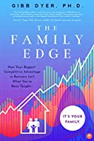 The Family Edge: How Your Biggest Competitive Advantage Isn't What You've Been Taught… It's Your Family