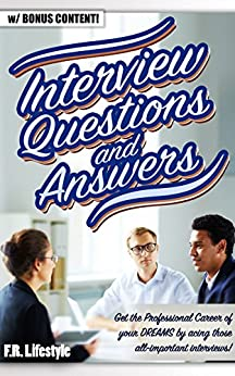 "INTERVIEW QUESTIONS AND ANSWERS: Get the Professional Career of your DREAMS by acing those all-important interviews! (""lifestyle, professional, career, interview, health, social, entrepreneur) by [Lifestyle, F.R.]"