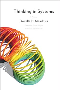 Thinking in Systems: A Primer by [Meadows, Donella H.]