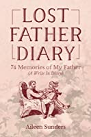 Lost Father Diary: 74 Memories of My Father