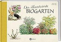 Der illustrierte Biogarten: 70 essentielle Tipps zur oekologischen Duengung, Kompostierung und Schaedlingsbekaempfung.