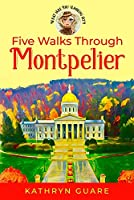 Five Walks Through Montpelier: What Are You Looking At?! (What Are You Looking At?! Walking Tours)