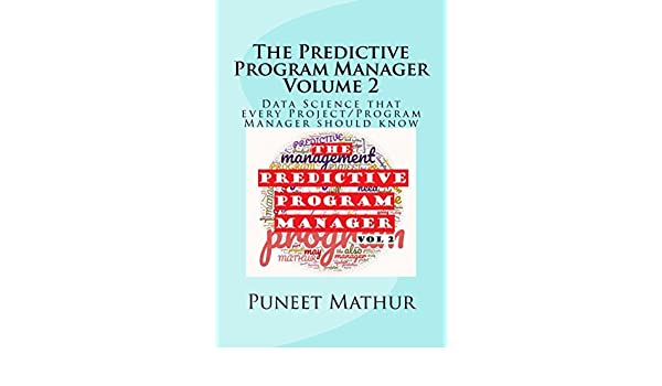 The Predictive Program Manager Volume 2: Data Science that every Project/Program Manager should know (Predictology Series) (Volume 4)