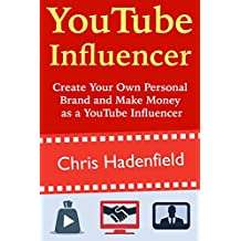YouTube Influencer: Create Your Own Personal Brand and Make Money as a YouTube Influencer