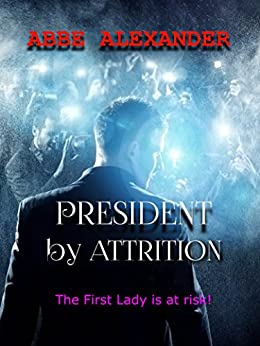 President by Attrition by [Alexander, Abbe]