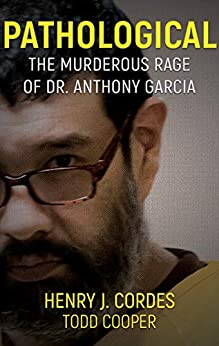 [Cordes, Henry, Cooper, Todd]のPATHOLOGICAL: The Murderous Rage Of Dr. Anthony Garcia (English Edition)