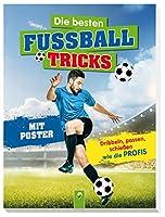 Die besten Fussballtricks - Mit Trainingsposter: Dribbeln, passen, schiessen wie die Profis