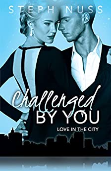Challenged By You (Love in the City Book 5) by [Nuss, Steph]